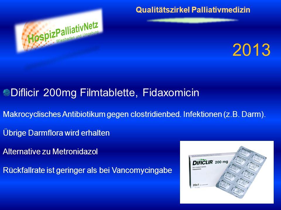 Qualitätszirkel Palliativmedizin 2013 Diflicir 200mg Filmtablette, Fidaxomicin Makrocyclisches Antibiotikum gegen clostridienbed. Infektionen (z.B. Da
