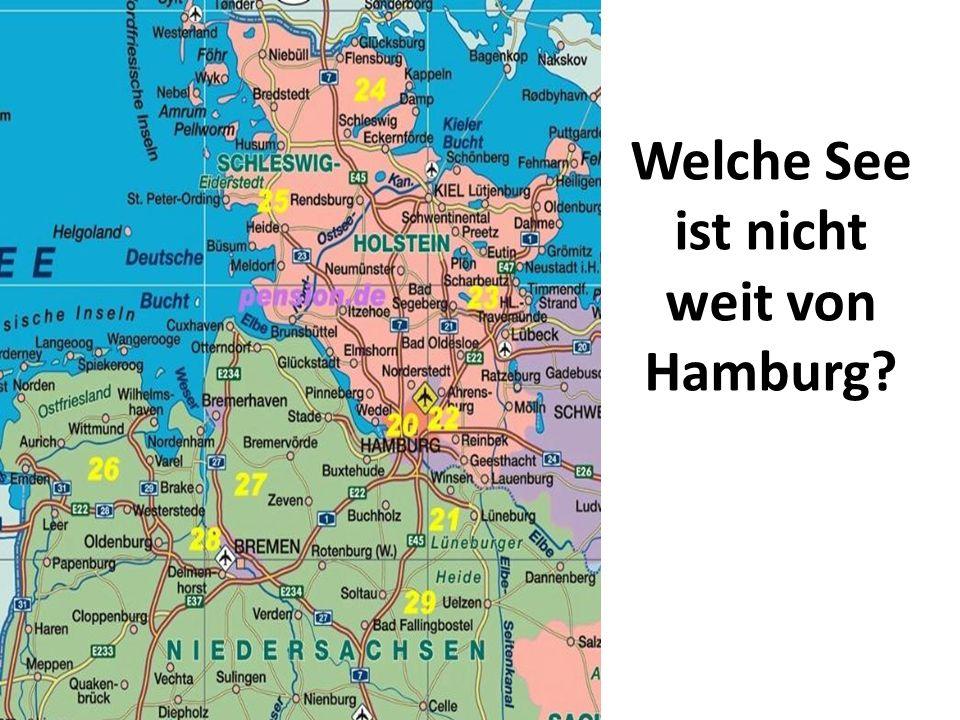 Welche See ist nicht weit von Hamburg?