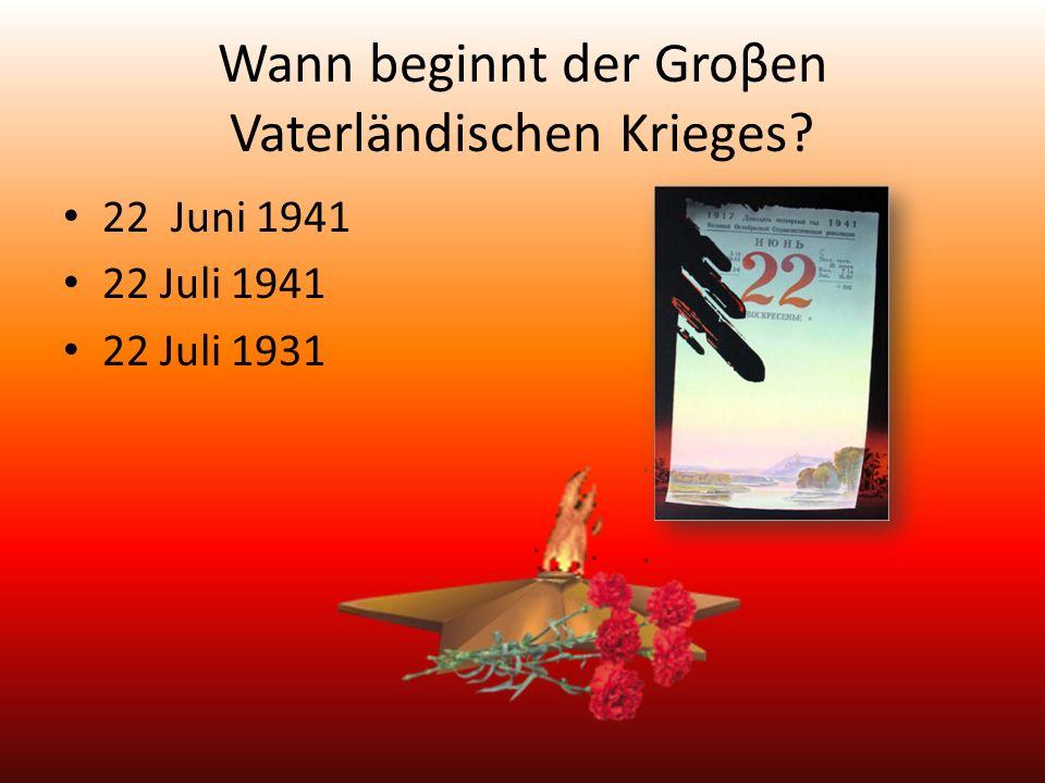 Wann beginnt der Groβen Vaterländischen Krieges 22 Juni 1941 22 Juli 1941 22 Juli 1931