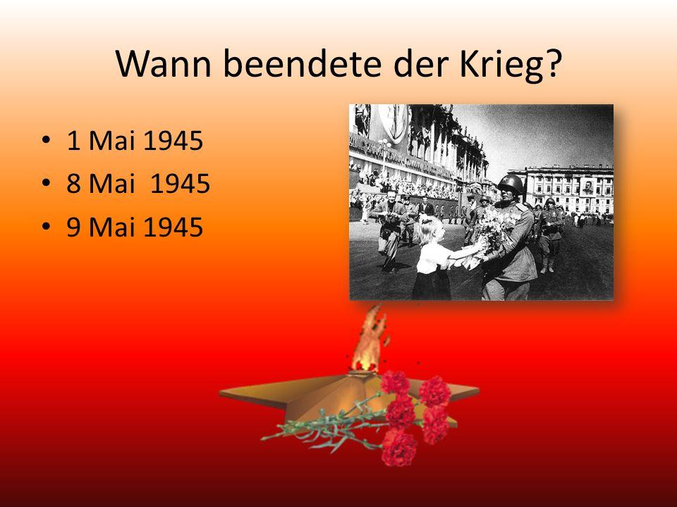 Wann beendete der Krieg 1 Mai 1945 8 Mai 1945 9 Mai 1945