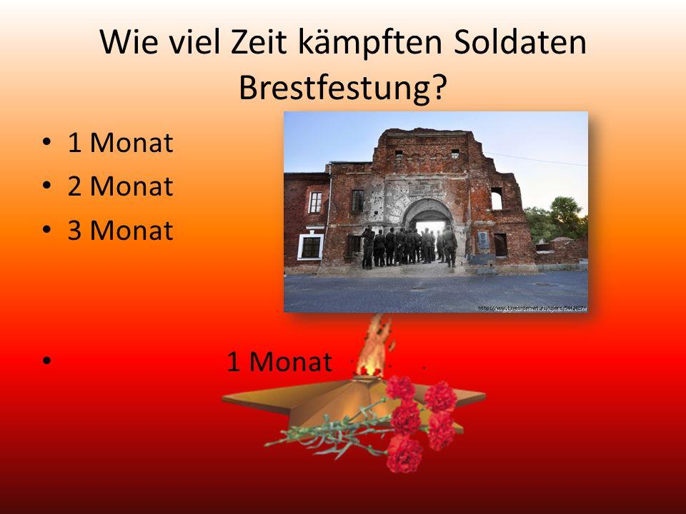 Wie viel Zeit kämpften Soldaten Brestfestung 1 Monat 2 Monat 3 Monat 1 Monat
