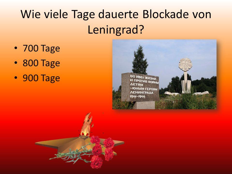 Wie viele Tage dauerte Blockade von Leningrad 700 Tage 800 Tage 900 Tage