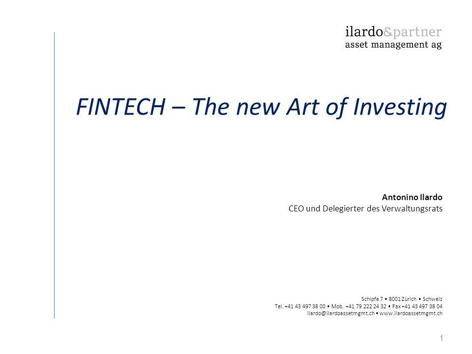1 FINTECH – The new Art of Investing Schipfe 7 8001 Zürich Schweiz Tel. +41 43 497 38 00 Mob. +41 79 222 24 32 Fax +41 43 497 38 04 ilardo@ilardoasset