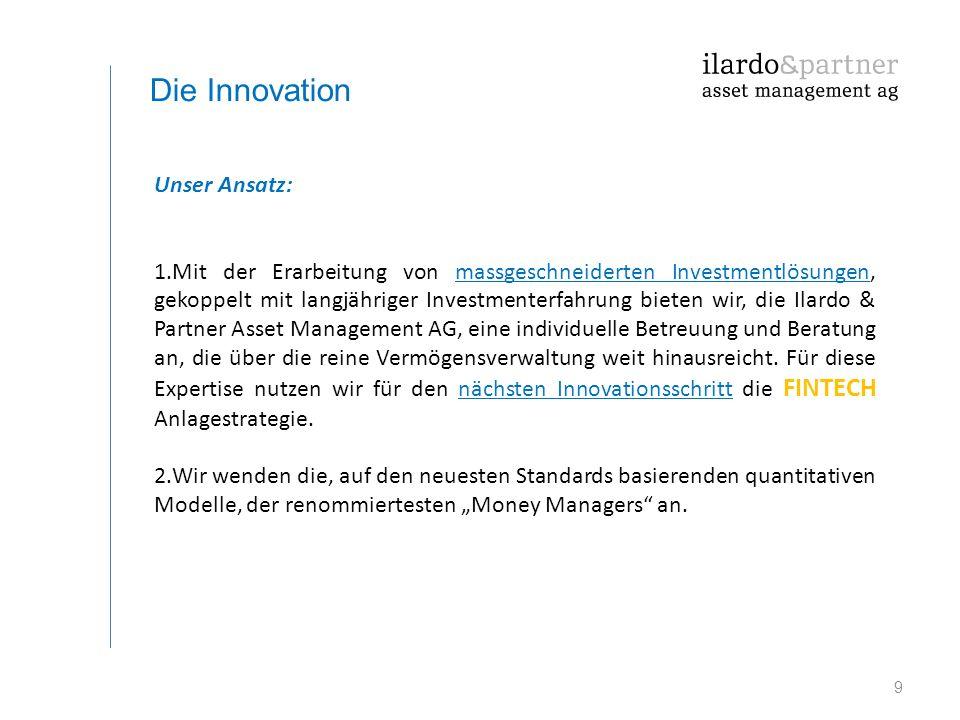 9 Die Innovation Unser Ansatz: 1.Mit der Erarbeitung von massgeschneiderten Investmentlösungen, gekoppelt mit langjähriger Investmenterfahrung bieten