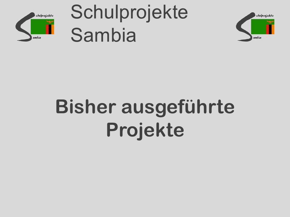Schulprojekte Sambia Bisher ausgeführte Projekte