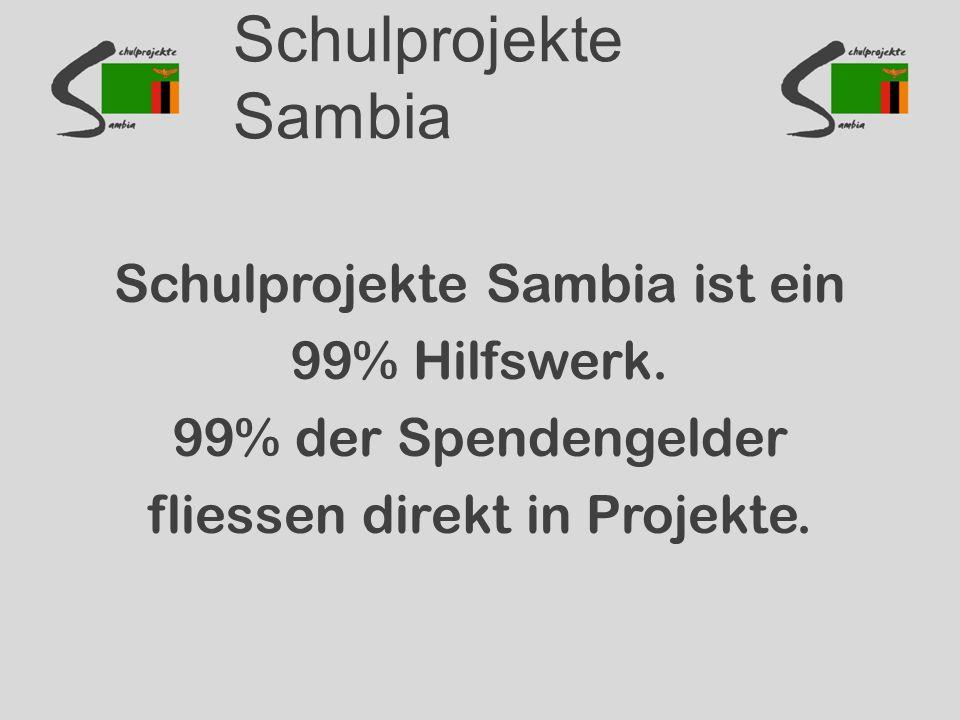 Schulprojekte Sambia Schulprojekte Sambia ist ein 99% Hilfswerk.