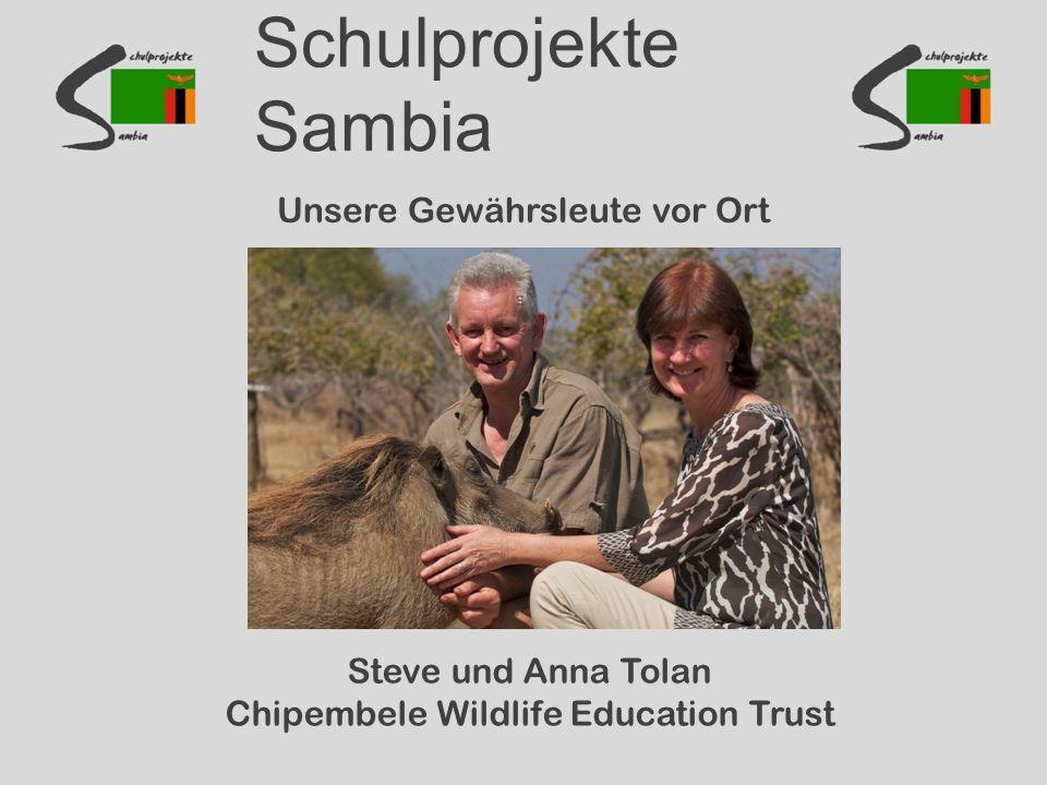 Schulprojekte Sambia Unsere Gewährsleute vor Ort Steve und Anna Tolan Chipembele Wildlife Education Trust