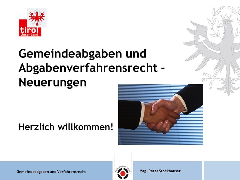 Gemeindeabgaben und Verfahrensrecht Mag. Peter Stockhauser1 Gemeindeabgaben und Abgabenverfahrensrecht - Neuerungen Herzlich willkommen!