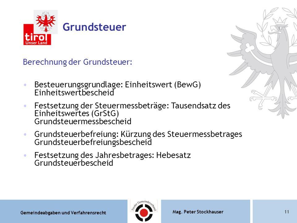 Gemeindeabgaben und Verfahrensrecht Mag. Peter Stockhauser11 Berechnung der Grundsteuer: Besteuerungsgrundlage: Einheitswert (BewG) Einheitswertbesche
