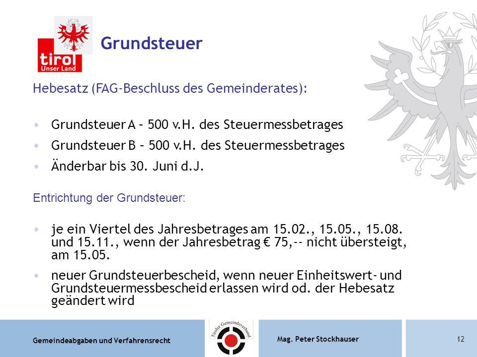 Gemeindeabgaben und Verfahrensrecht Mag. Peter Stockhauser12 Hebesatz (FAG-Beschluss des Gemeinderates): Grundsteuer A – 500 v.H. des Steuermessbetrag