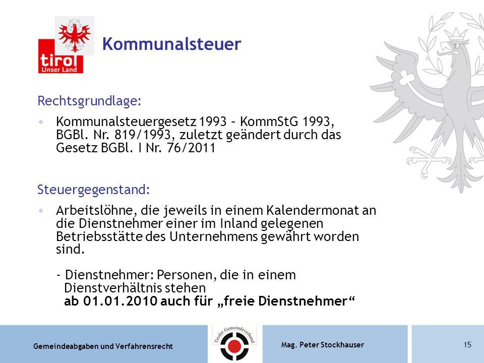 Gemeindeabgaben und Verfahrensrecht Mag. Peter Stockhauser15 Kommunalsteuer Rechtsgrundlage: Kommunalsteuergesetz 1993 – KommStG 1993, BGBl. Nr. 819/1