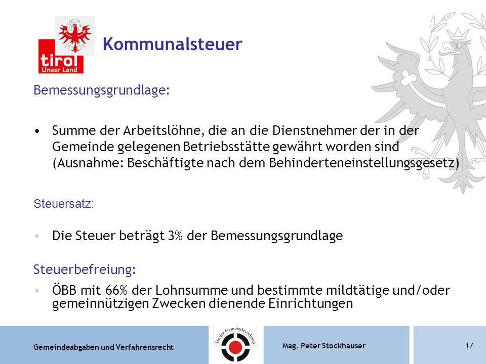 Gemeindeabgaben und Verfahrensrecht Mag. Peter Stockhauser17 Bemessungsgrundlage: Summe der Arbeitslöhne, die an die Dienstnehmer der in der Gemeinde