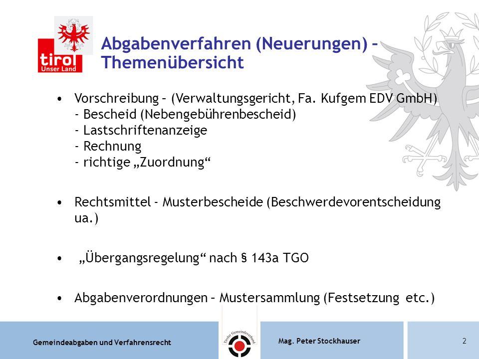 Gemeindeabgaben und Verfahrensrecht Mag. Peter Stockhauser2 Abgabenverfahren (Neuerungen) – Themenübersicht Vorschreibung – (Verwaltungsgericht, Fa. K