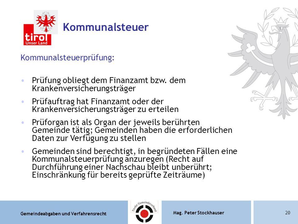 Gemeindeabgaben und Verfahrensrecht Mag. Peter Stockhauser20 Kommunalsteuerprüfung: Prüfung obliegt dem Finanzamt bzw. dem Krankenversicherungsträger