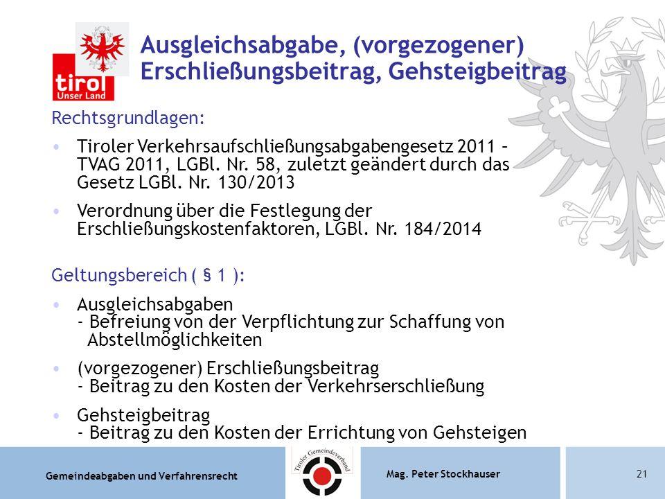 Gemeindeabgaben und Verfahrensrecht Mag. Peter Stockhauser21 Ausgleichsabgabe, (vorgezogener) Erschließungsbeitrag, Gehsteigbeitrag Rechtsgrundlagen: