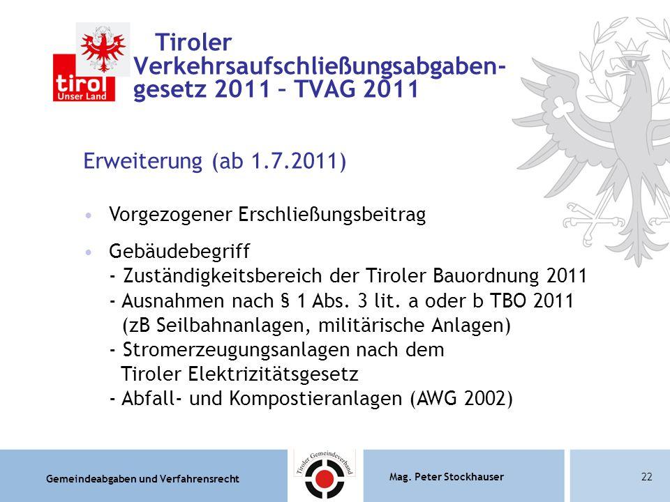 Gemeindeabgaben und Verfahrensrecht Mag. Peter Stockhauser22 Tiroler Verkehrsaufschließungsabgaben- gesetz 2011 – TVAG 2011 Erweiterung (ab 1.7.2011)