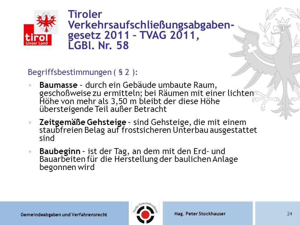 Gemeindeabgaben und Verfahrensrecht Mag. Peter Stockhauser24 Begriffsbestimmungen ( § 2 ): Baumasse – durch ein Gebäude umbaute Raum, geschoßweise zu