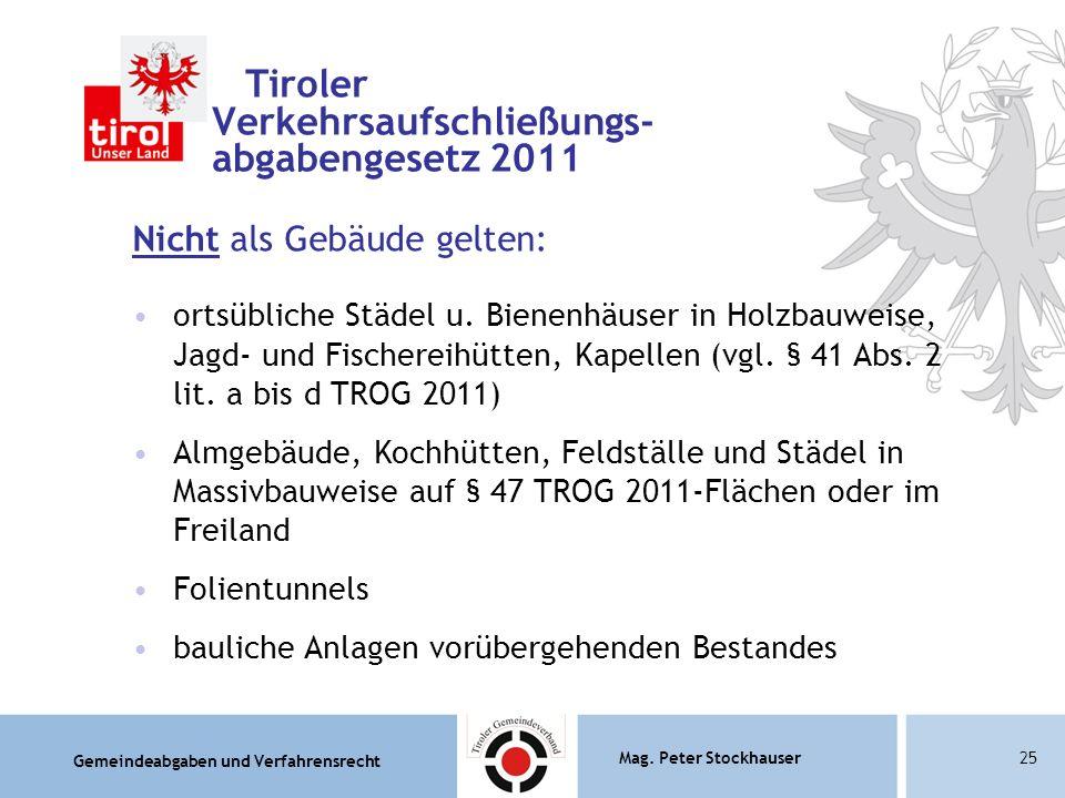 Gemeindeabgaben und Verfahrensrecht Mag. Peter Stockhauser25 Tiroler Verkehrsaufschließungs- abgabengesetz 2011 Nicht als Gebäude gelten: ortsübliche