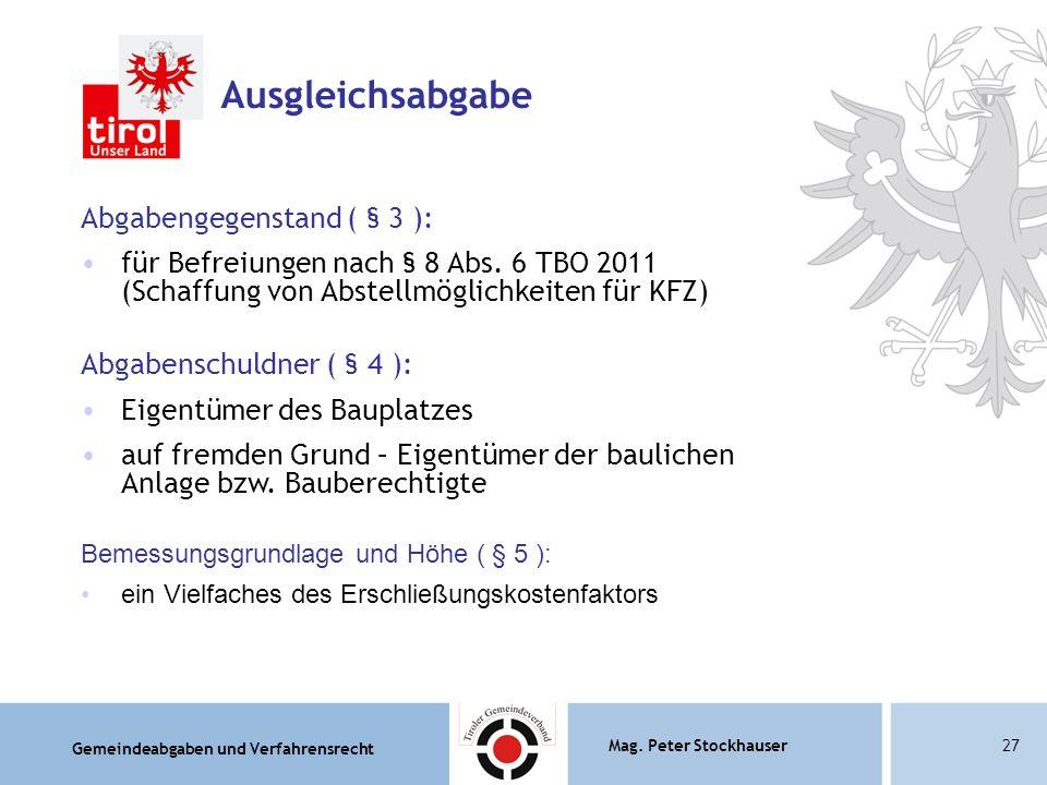 Gemeindeabgaben und Verfahrensrecht Mag. Peter Stockhauser27 Ausgleichsabgabe Abgabengegenstand ( § 3 ): für Befreiungen nach § 8 Abs. 6 TBO 2011 (Sch