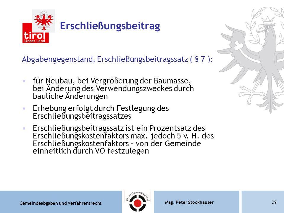 Gemeindeabgaben und Verfahrensrecht Mag. Peter Stockhauser29 Erschließungsbeitrag Abgabengegenstand, Erschließungsbeitragssatz ( § 7 ): für Neubau, be