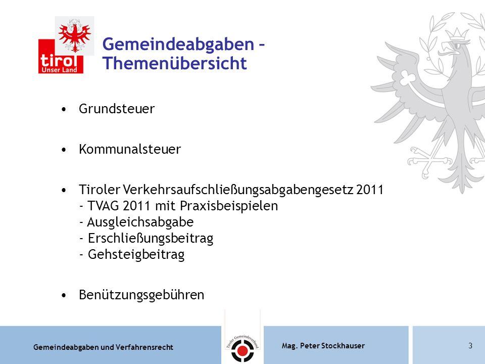 Gemeindeabgaben und Verfahrensrecht Mag. Peter Stockhauser3 Gemeindeabgaben – Themenübersicht Grundsteuer Kommunalsteuer Tiroler Verkehrsaufschließung
