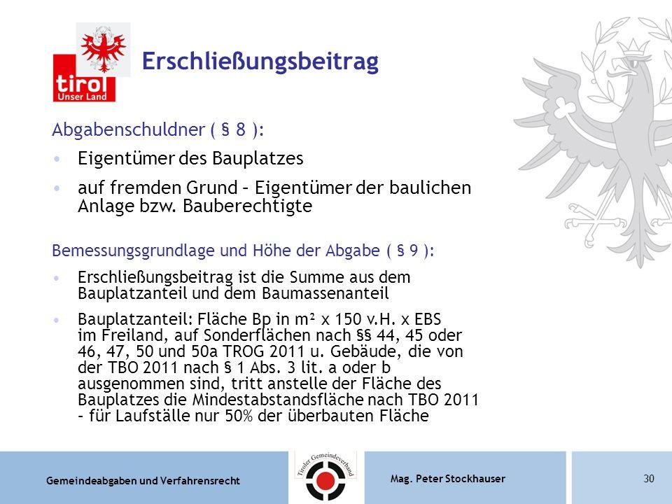 Gemeindeabgaben und Verfahrensrecht Mag. Peter Stockhauser30 Erschließungsbeitrag Abgabenschuldner ( § 8 ): Eigentümer des Bauplatzes auf fremden Grun