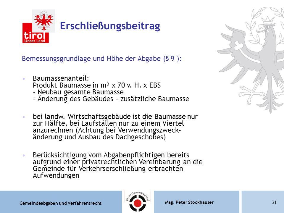 Gemeindeabgaben und Verfahrensrecht Mag. Peter Stockhauser31 Erschließungsbeitrag Bemessungsgrundlage und Höhe der Abgabe (§ 9 ): Baumassenanteil: Pro