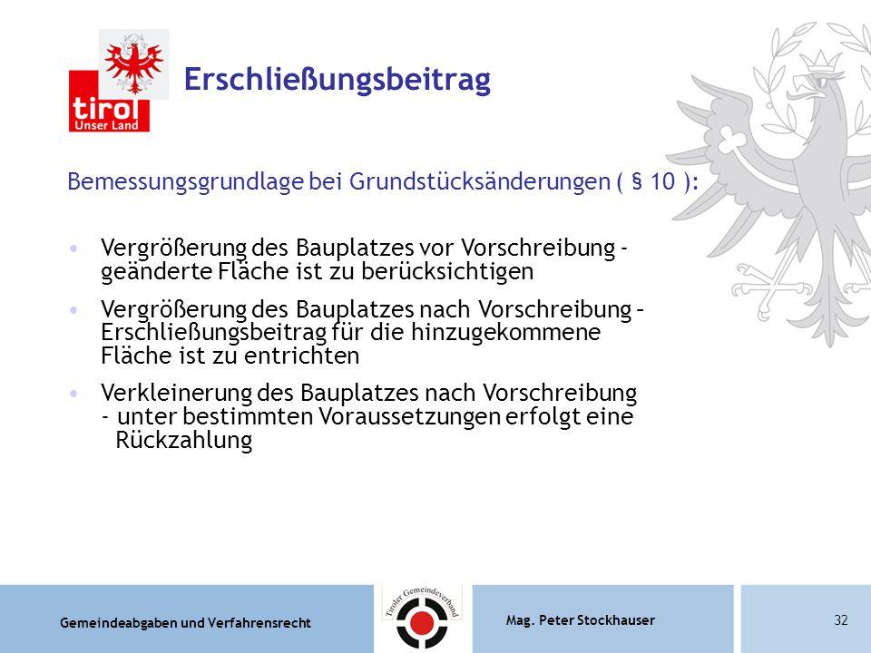 Gemeindeabgaben und Verfahrensrecht Mag. Peter Stockhauser32 Erschließungsbeitrag Bemessungsgrundlage bei Grundstücksänderungen ( § 10 ): Vergrößerung