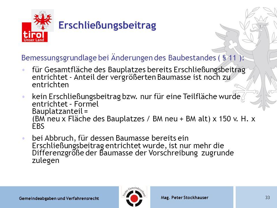 Gemeindeabgaben und Verfahrensrecht Mag. Peter Stockhauser33 Erschließungsbeitrag Bemessungsgrundlage bei Änderungen des Baubestandes ( § 11 ): für Ge