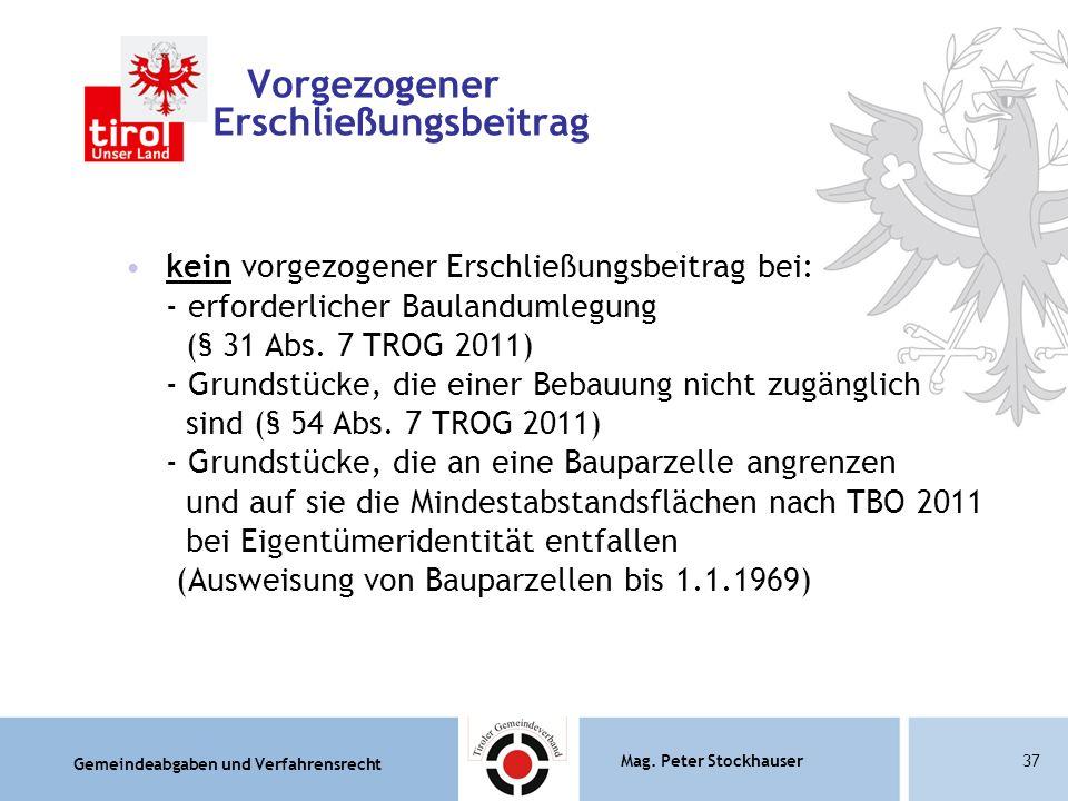 Gemeindeabgaben und Verfahrensrecht Mag. Peter Stockhauser37 Vorgezogener Erschließungsbeitrag kein vorgezogener Erschließungsbeitrag bei: - erforderl