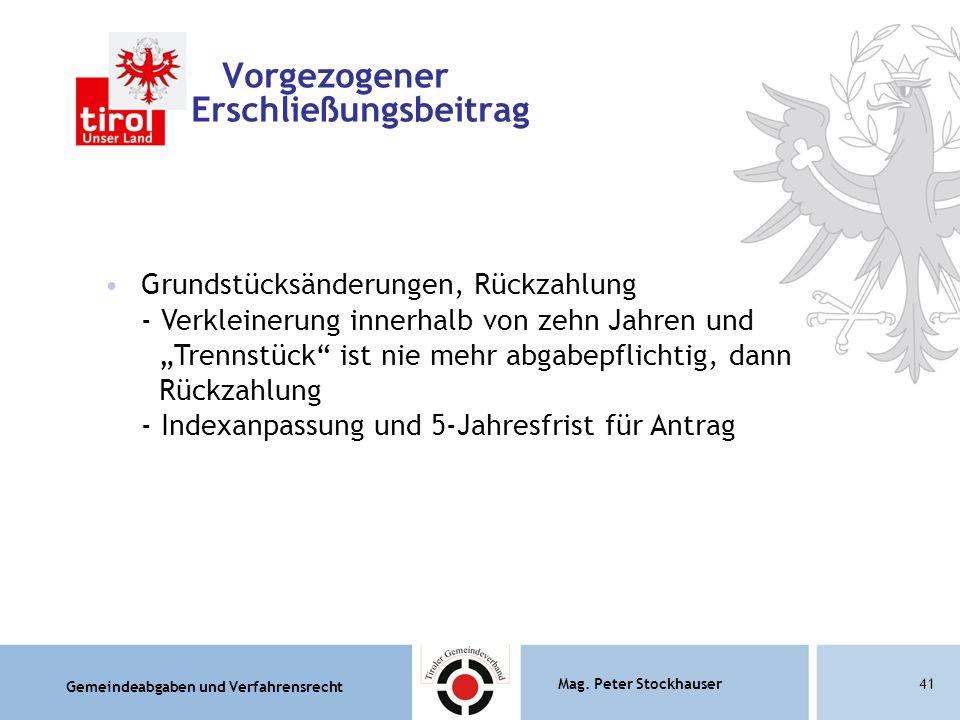 Gemeindeabgaben und Verfahrensrecht Mag. Peter Stockhauser41 Vorgezogener Erschließungsbeitrag Grundstücksänderungen, Rückzahlung - Verkleinerung inne