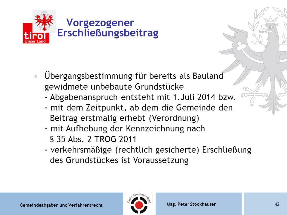 Gemeindeabgaben und Verfahrensrecht Mag. Peter Stockhauser42 Vorgezogener Erschließungsbeitrag Übergangsbestimmung für bereits als Bauland gewidmete u