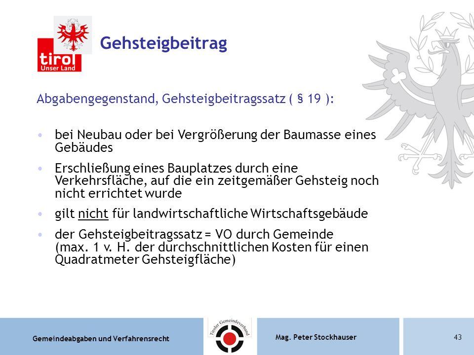 Gemeindeabgaben und Verfahrensrecht Mag. Peter Stockhauser43 Gehsteigbeitrag Abgabengegenstand, Gehsteigbeitragssatz ( § 19 ): bei Neubau oder bei Ver