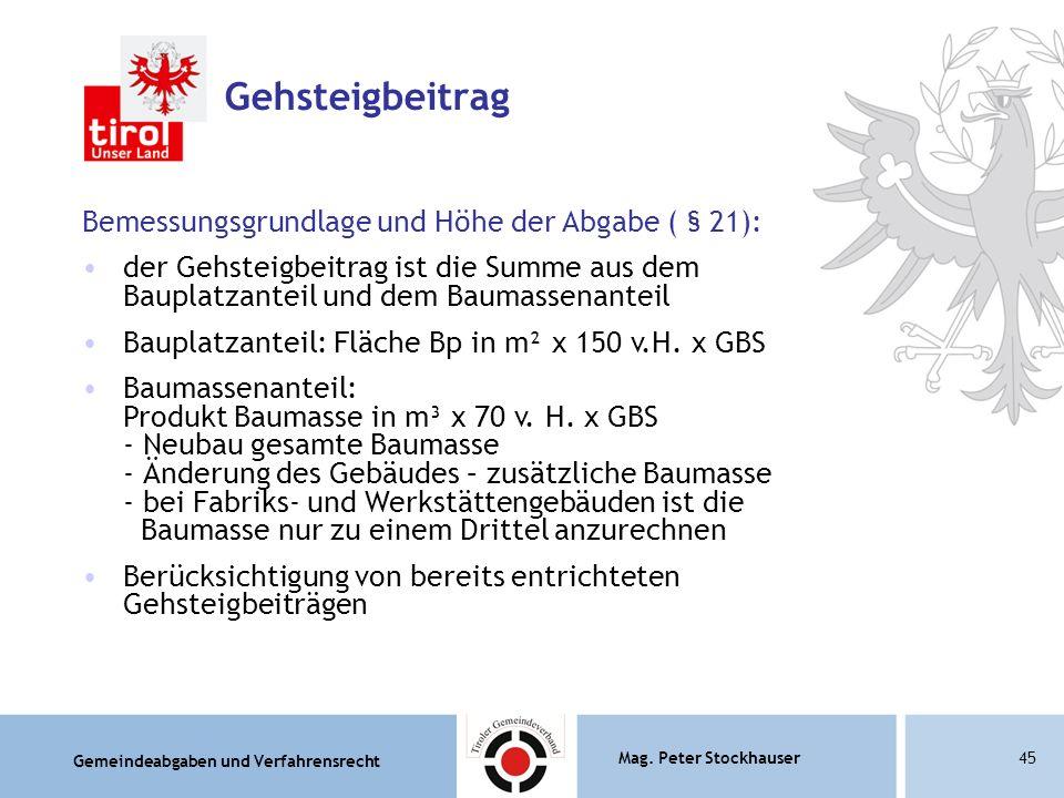 Gemeindeabgaben und Verfahrensrecht Mag. Peter Stockhauser45 Gehsteigbeitrag Bemessungsgrundlage und Höhe der Abgabe ( § 21): der Gehsteigbeitrag ist