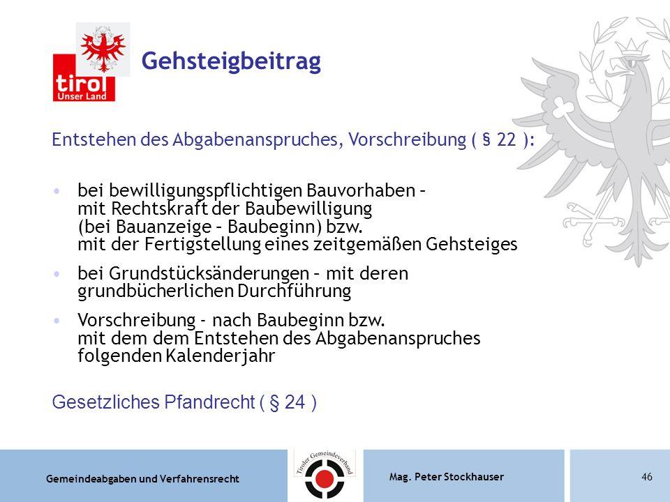 Gemeindeabgaben und Verfahrensrecht Mag. Peter Stockhauser46 Gehsteigbeitrag Entstehen des Abgabenanspruches, Vorschreibung ( § 22 ): bei bewilligungs