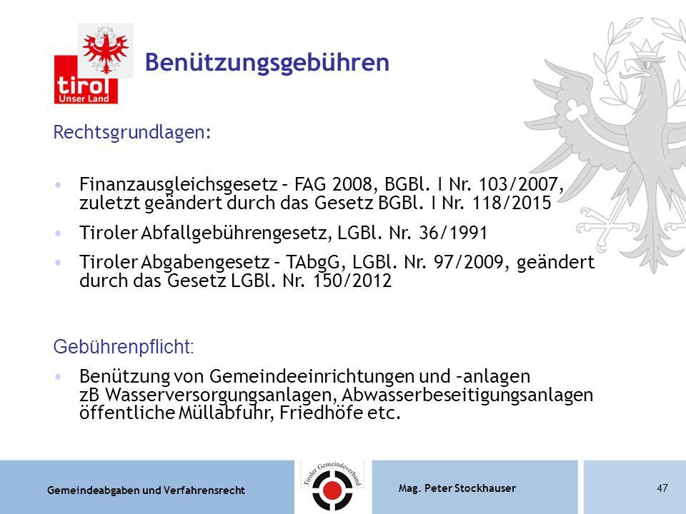 Gemeindeabgaben und Verfahrensrecht Mag. Peter Stockhauser47 Benützungsgebühren Rechtsgrundlagen: Finanzausgleichsgesetz – FAG 2008, BGBl. I Nr. 103/2