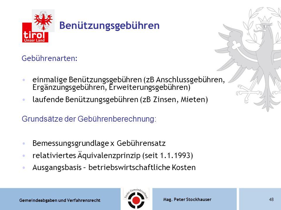 Gemeindeabgaben und Verfahrensrecht Mag. Peter Stockhauser48 Benützungsgebühren Gebührenarten: einmalige Benützungsgebühren (zB Anschlussgebühren, Erg