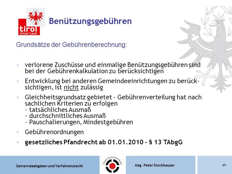 Gemeindeabgaben und Verfahrensrecht Mag. Peter Stockhauser49 Benützungsgebühren Grundsätze der Gebührenberechnung: verlorene Zuschüsse und einmalige B