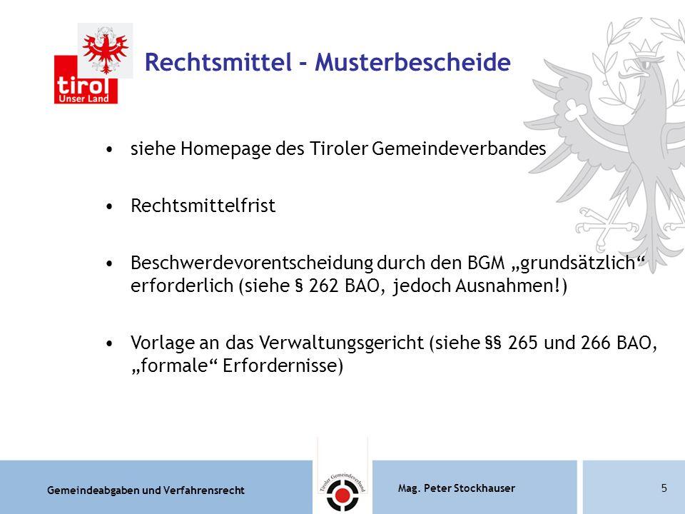 Gemeindeabgaben und Verfahrensrecht Mag. Peter Stockhauser5 Rechtsmittel - Musterbescheide siehe Homepage des Tiroler Gemeindeverbandes Rechtsmittelfr