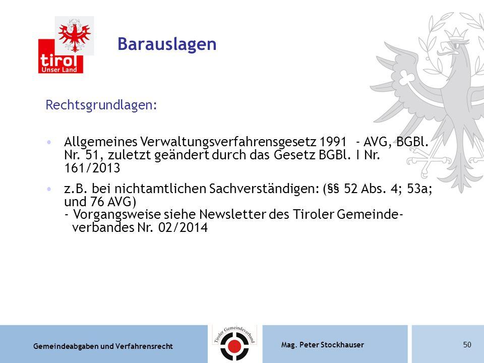 Gemeindeabgaben und Verfahrensrecht Mag. Peter Stockhauser50 Barauslagen Rechtsgrundlagen: Allgemeines Verwaltungsverfahrensgesetz 1991 - AVG, BGBl. N