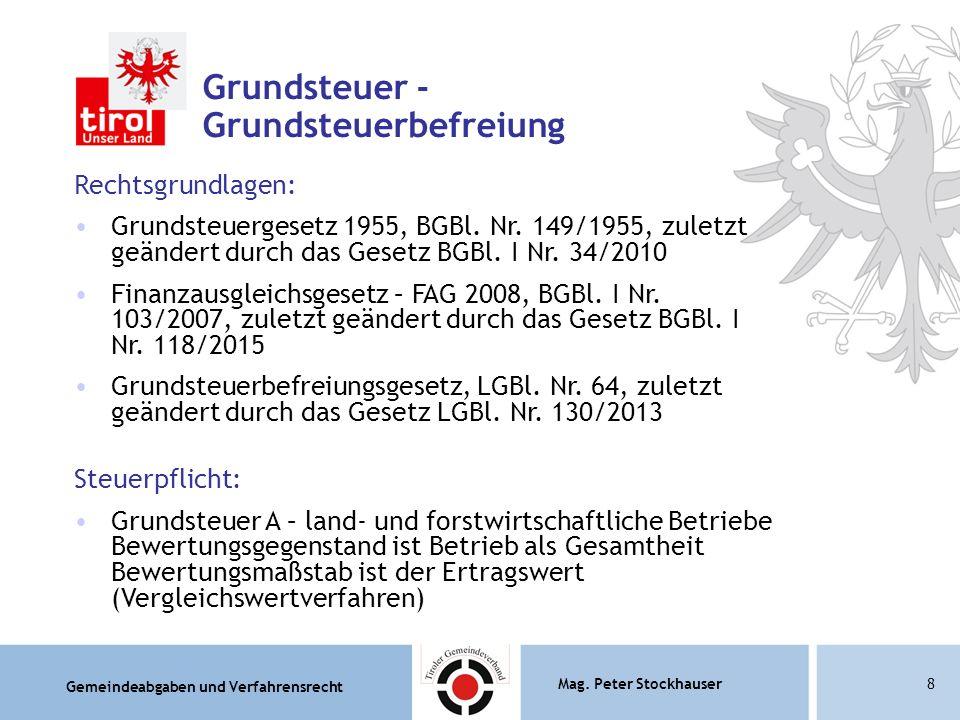 Gemeindeabgaben und Verfahrensrecht Mag. Peter Stockhauser8 Grundsteuer - Grundsteuerbefreiung Rechtsgrundlagen: Grundsteuergesetz 1955, BGBl. Nr. 149