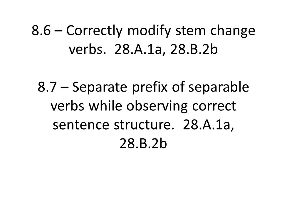 8.6 – Correctly modify stem change verbs.