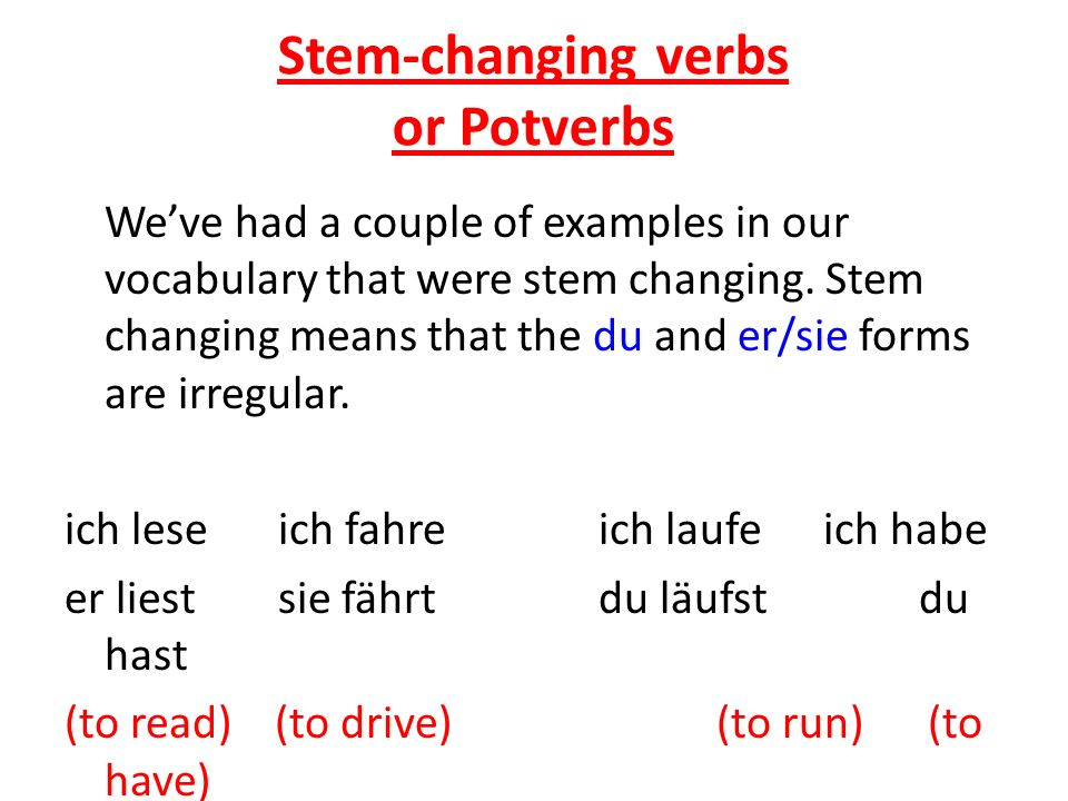 Stem-changing verbs or Potverbs We've had a couple of examples in our vocabulary that were stem changing.