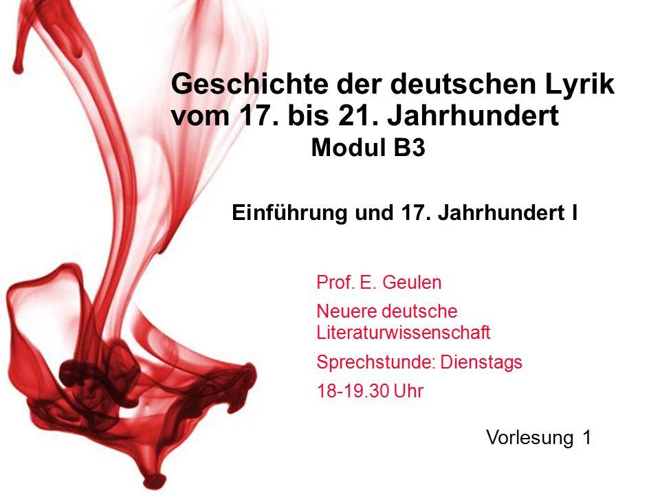 Geschichte der deutschen Lyrik vom 17. bis 21. Jahrhundert Prof. E. Geulen Neuere deutsche Literaturwissenschaft Sprechstunde: Dienstags 18-19.30 Uhr