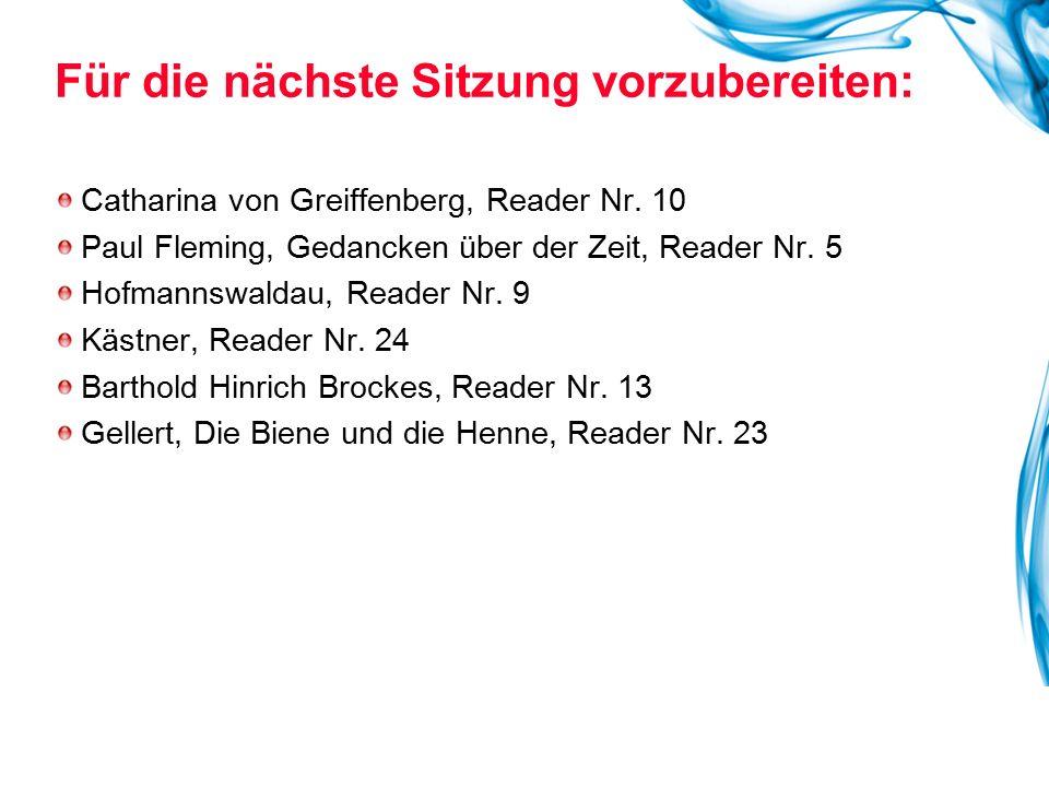 Für die nächste Sitzung vorzubereiten: Catharina von Greiffenberg, Reader Nr. 10 Paul Fleming, Gedancken über der Zeit, Reader Nr. 5 Hofmannswaldau, R