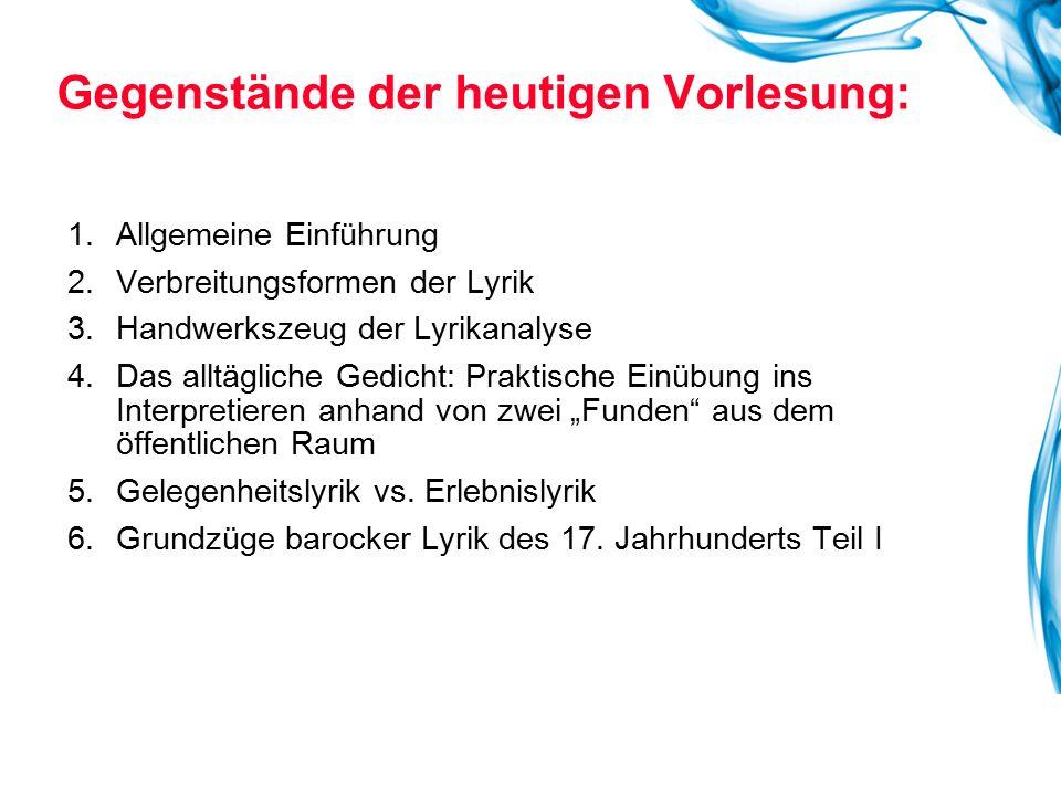 Gegenstände der heutigen Vorlesung: 1.Allgemeine Einführung 2.Verbreitungsformen der Lyrik 3.Handwerkszeug der Lyrikanalyse 4.Das alltägliche Gedicht: