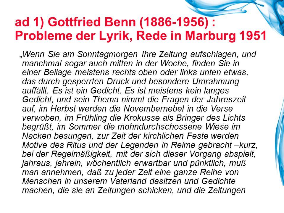 """ad 1) Gottfried Benn (1886-1956) : Probleme der Lyrik, Rede in Marburg 1951 """"Wenn Sie am Sonntagmorgen Ihre Zeitung aufschlagen, und manchmal sogar au"""