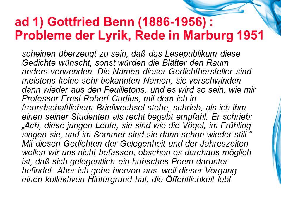 ad 1) Gottfried Benn (1886-1956) : Probleme der Lyrik, Rede in Marburg 1951 scheinen überzeugt zu sein, daß das Lesepublikum diese Gedichte wünscht, s