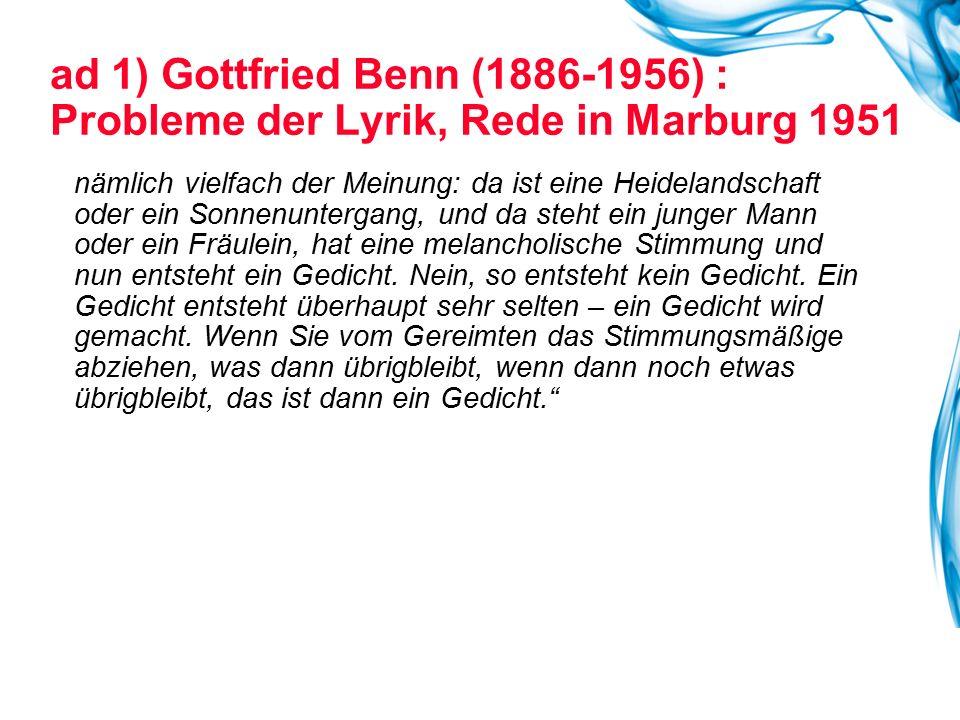 ad 1) Gottfried Benn (1886-1956) : Probleme der Lyrik, Rede in Marburg 1951 nämlich vielfach der Meinung: da ist eine Heidelandschaft oder ein Sonnenu
