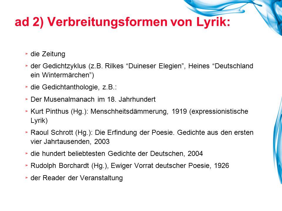 """ad 2) Verbreitungsformen von Lyrik: die Zeitung der Gedichtzyklus (z.B. Rilkes """"Duineser Elegien"""", Heines """"Deutschland ein Wintermärchen"""") die Gedicht"""
